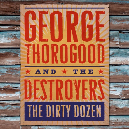 George Thorogood and The Destroyers The Dirty Dozen