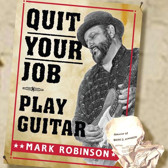 Mark Robinson – Quit Your Job Play Guitar