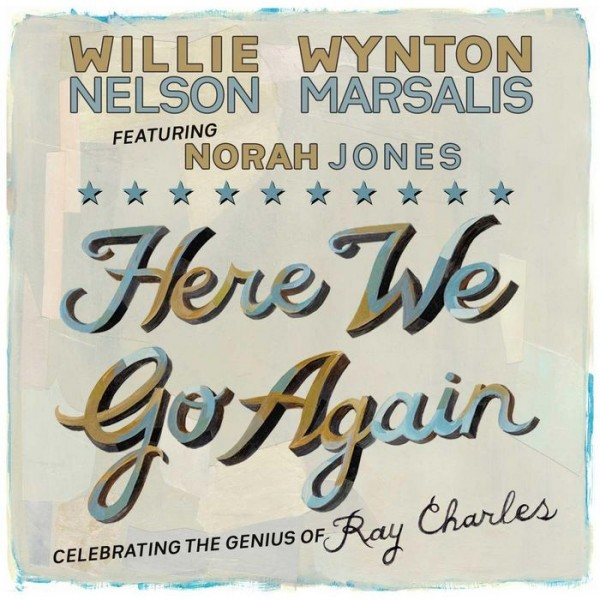 Willie Nelson - Wynton Marsalis featuring Norah Jones -Here We Go Again- Celebrating the Genius of Ray Charles