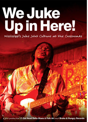 We Juke Up In Here - Mississippis Juke Joint Culture at the Crossroads