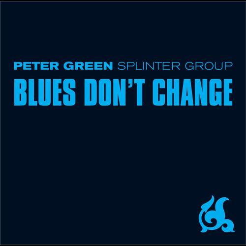Peter Green Splinter Group - Blues Dont Change