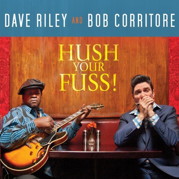 Dave-Riley-and-Bob-Corritore_Hush-Your-Fuss