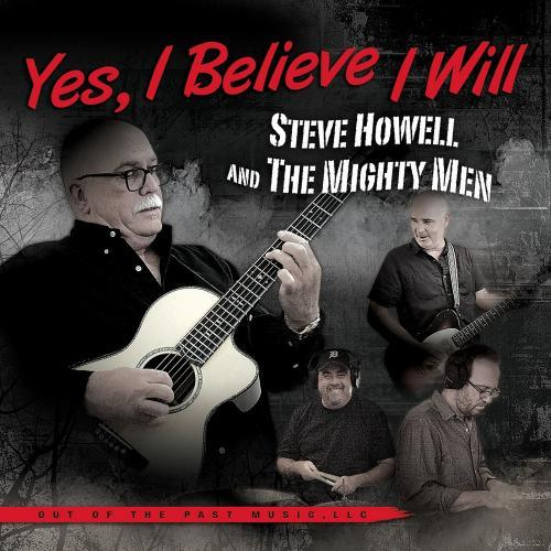 Steve Howell & The Mighty Men - Yes, I Believe I Will