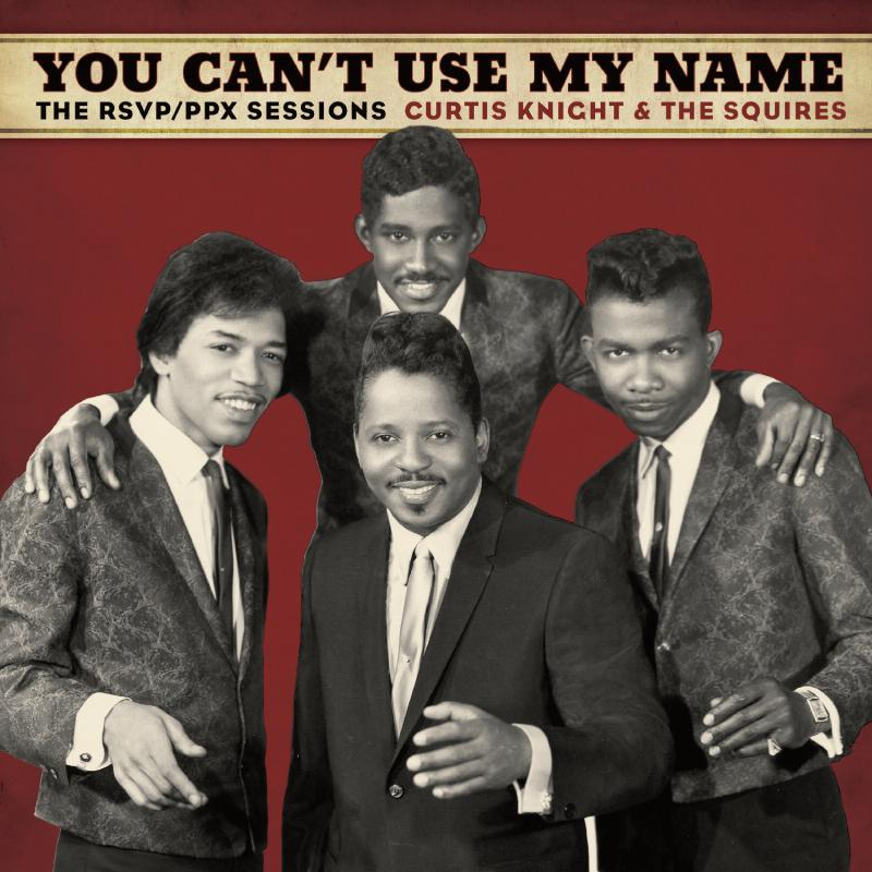 Curtis Knight and The Squires (Featuring Jimi Hendrix) - You Cant Use My Name, The RSVP/PPX Sessions
