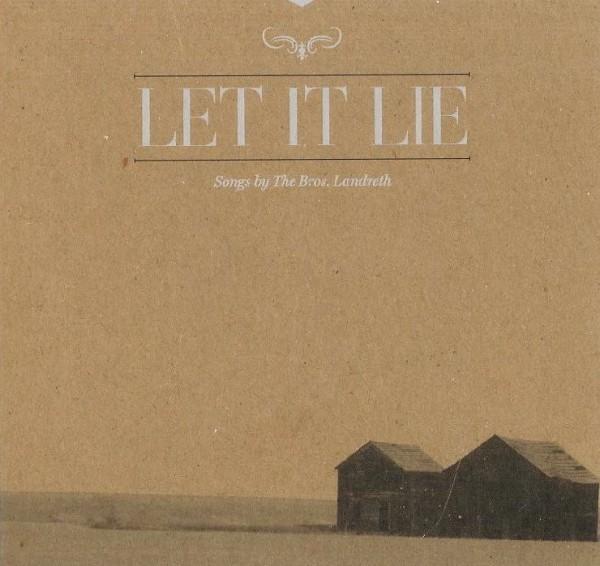 The Bros. Landreth - Let It Lie