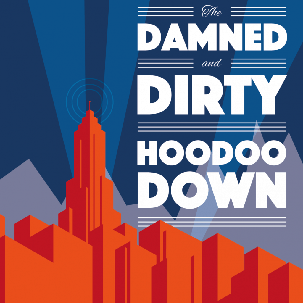 The Damned and Dirty - Hoodoo Down