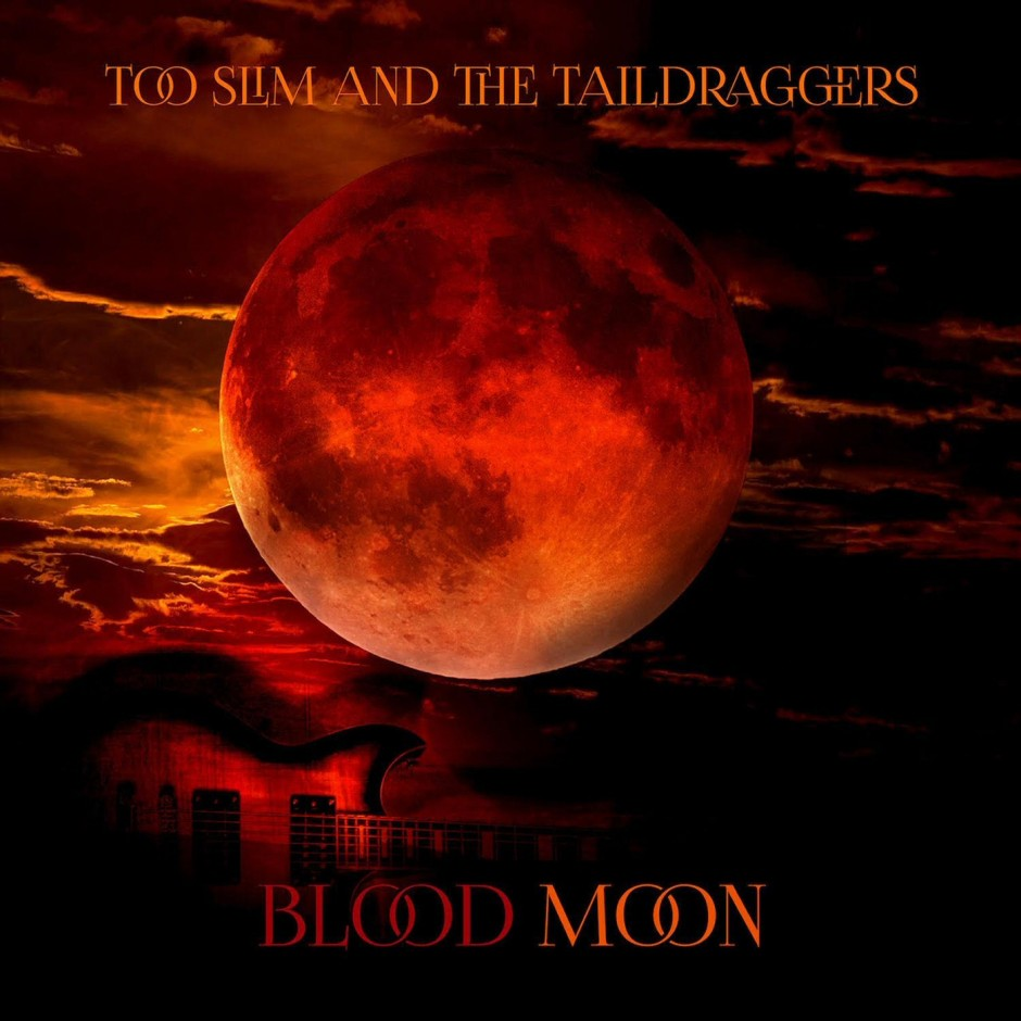 Too Slim & The Taildraggers – Blood Moon