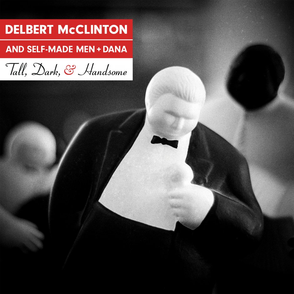Delbert McClinton and Self-Made Men + Dana - Tall, Dark & Handsome