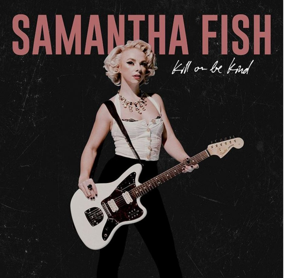 Samantha Fish Kill Or Be Kind
