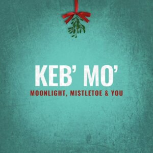 Keb Mo Moonlight Mistletoe & You